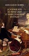 Le voyage-exil de Franz Liszt et Marie d'Agoult en Italie (1837-1839) par Menou