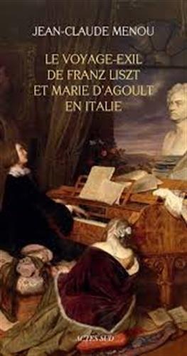 Le voyage-exil de Franz Liszt et Marie d'Agoult en Italie (1837-1839) par Jean-Claude Menou