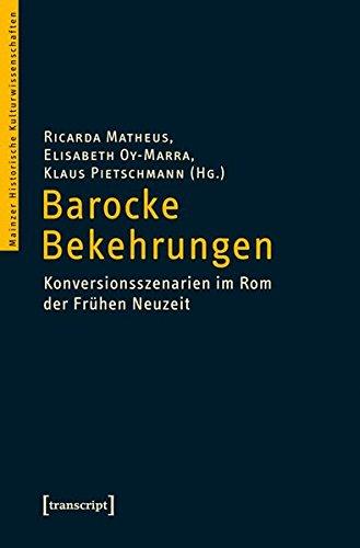 Barocke Bekehrungen: Konversionsszenarien im Rom der Frühen Neuzeit (Mainzer Historische Kulturwissenschaften)
