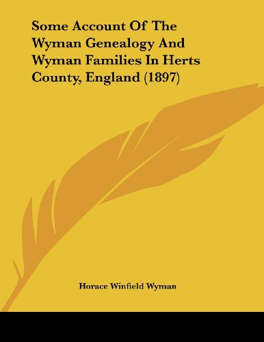 Some Account of the Wyman Genealogy and Wyman Families in Herts County, England (1897)