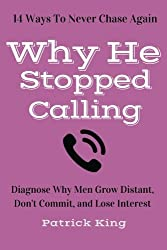 Why He Stopped Calling: Diagnose Why Men Grow Distant, Don't Commit, and Lose In by Patrick King (2016-03-04)