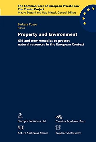 Property and Environment: Old and new remedies to protect natural resources in the European Context (The Common Core of European Private Law)