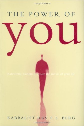The Power of You: Kabbalistic Wisdom to Create the Movie of Your Life by Rav P. S. Berg (2004-12-15)