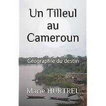 Un Tilleul au Cameroun: Géographie du destin