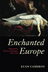 Enchanted Europe: Superstition, Reason, and Religion 1250-1750