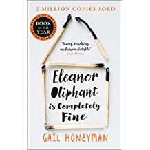 Eleanor Oliphant is Completely Fine: One of the Most Extraordinary Sunday Times Best Selling Fiction Books of the Last Decade. (English Edition)