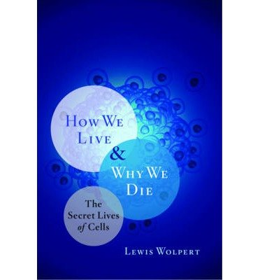 [(How We Live and Why We Die: The Secret Lives of Cells)] [Author: Lewis Wolpert] published on (October, 2009)