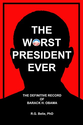 The Worst President Ever: The Definitive Record of Barack H. Obama (English Edition)