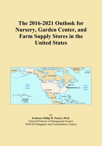 The 2016-2021 Outlook for Nursery, Garden Center, and Farm Supply Stores in the United States