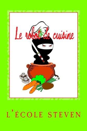 Le robot de cuisine: Livres de recettes par l'école de steven