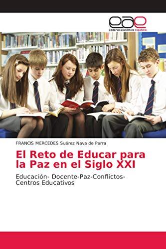 El Reto de Educar para la Paz en el Siglo XXI: Educación- Docente-Paz-Conflictos-Centros Educativos