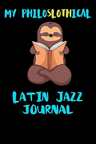 My Philoslothical Latin Jazz Journal: Blank Lined Notebook Journal Gift Idea For (Lazy) Sloth Spirit Animal Lovers Jazz Zip