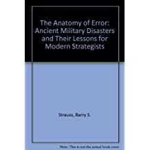 The Anatomy of Error: Ancient Military Disasters and Their Lessons for Modern Strategists by Barry S. Strauss (1990-09-26)