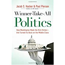 Winner-Take-All Politics: How Washington Made the Rich Richer--And Turned Its Back on the Middle Class Hacker, Jacob S ( Author ) Sep-14-2010 Hardcover