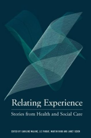 Relating Experience: Stories from Health and Social Care: An Anthology About Communication and Relationships by Malone. Caroline ( 2004 ) Paperback