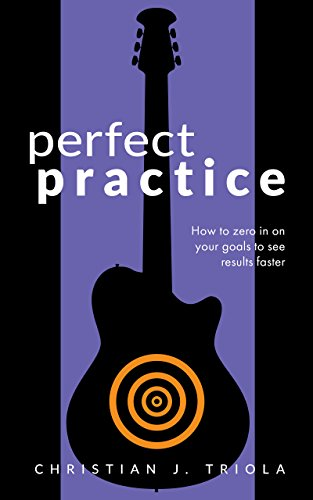 Perfect Practice: How to Zero in on Your Goals and Become a Better ...