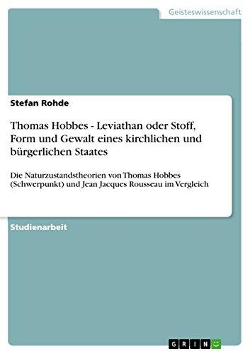 Thomas Hobbes - Leviathan oder Stoff, Form und Gewalt eines kirchlichen und bürgerlichen Staates: Die Naturzustandstheorien von Thomas Hobbes (Schwerpunkt) und Jean Jacques Rousseau im Vergleich