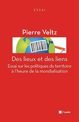 Des lieux et des liens: Essai sur les politiques du territoire    à l'heure de la mondialisation