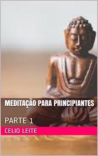 MEDITAÇÃO PARA PRINCIPIANTES: PARTE 1 (Portuguese Edition)