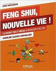 Feng Shui, nouvelle vie ! Le secret des 5 pièces à revisiter chez soi de Caroline Gleizes-Chevallier ( 30 août 2012 )