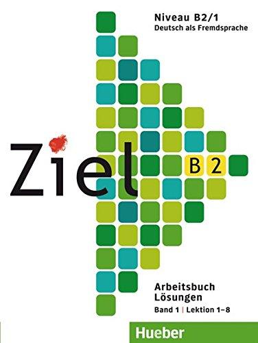 Ziel B2, Band 1, Lektion 1–8: Deutsch als Fremdsprache / Arbeitsbuch – Lösungen (4 Ziele)