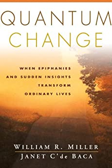 Quantum Change: When Epiphanies and Sudden Insights Transform Ordinary Lives by [Miller, William R., C'de Baca, Janet]