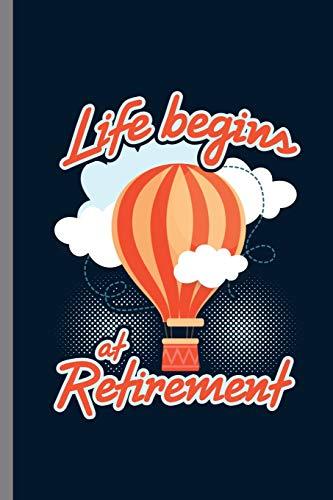 ement: Life Begins At Retirement Hot Air Balloon Retired Veterans Retirees Gift (6