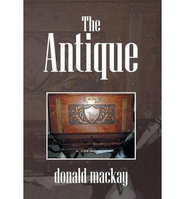 [ THE ANTIQUE ] MacKay, Donald (AUTHOR ) May-16-2014 Hardcover