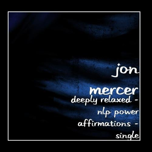 Deeply Relaxed - Hypnotic Affirmations - Single by Jon Mercer (Mercer Single)