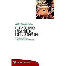 Il fascino discreto dell'orrore: Psicologia dell'arte e della letteratura fantastica (Tascabili. Saggi Vol. 84)