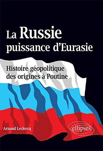 La Russie Puissance d'Eurasie Histoire Géopolitique des Origines à Poutine PDF Books