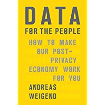 Data for the People: How to Make Our Post-Privacy Economy Work for You (English Edition)