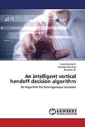 An intelligent vertical handoff decision algorithm: An Algorithm For heterogeneous networks