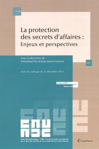 La protection des secrets des affaires : enjeux et perspectives - Actes du colloque du 12 décembre 2014, Année 2015