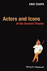 Actors and Icons of the Ancient Theater by Eric Csapo (2014-01-28)