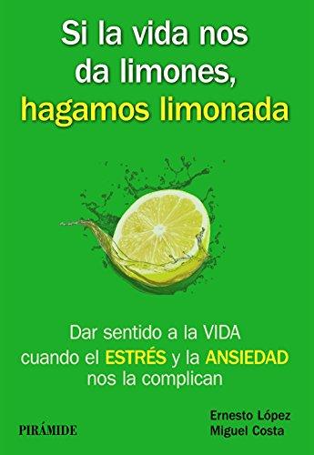 Si la vida nos da limones, hagamos limonada : dar sentido a la vida cuando el estrés y la ansiedad nos la complican