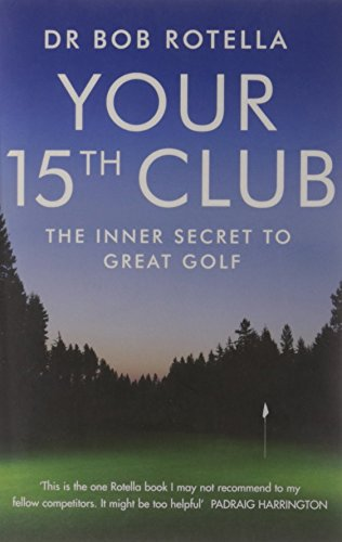 Your 15th Club: The Inner Secret to Great Golf por Dr. Bob Rotella
