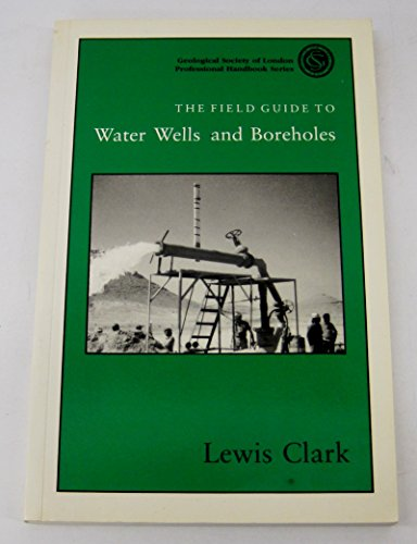 Field Guide to Water Wells and Boreholes (Geological Society of London Professional Handbook)