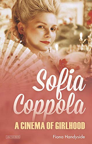 Sofia Coppola: A Cinema of Girlhood (International Library of the Moving Image)