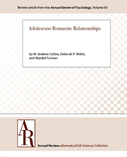 Adolescent Romantic Relationships (Annual Review of Psychology Book 60)