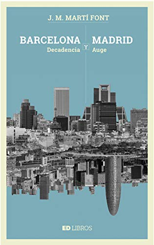 Barcelona Y Madrid: Decadencia Y Auge por J.m. Martí Font