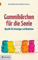 Gummibärchen für die Seele: Mystik für Einsteiger und Realisten