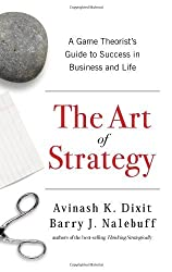 The Art of Strategy: A Game Theorist's Guide to Success in Business and Life by Avinash K. Dixit (2008-09-17)