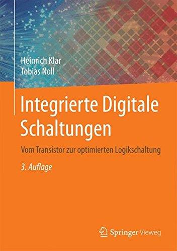Integrierte Digitale Schaltungen: Vom Transistor zur optimierten Logikschaltung: Vom Transistor Zur Optimierten Logistikschaltung