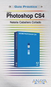 Photoshop CS4 (Guías Prácticas) por Natalia Caballero Collado