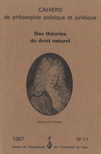 Cahiers de philosophie politique et juridique, N° 11/1987 : Des théories du droit naturel