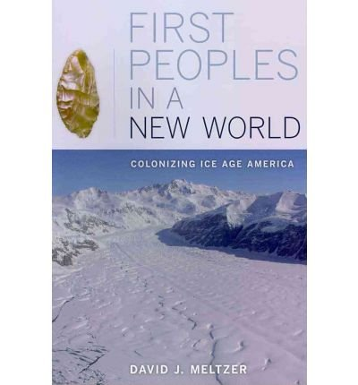 [(First Peoples in a New World: Colonizing Ice Age America)] [ By (author) David J. Meltzer ] [January, 2011]
