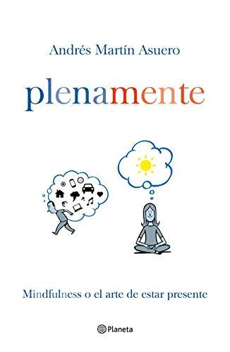 Plena mente: Mindfulness o el arte de estar presente por Andrés Martín Asuero