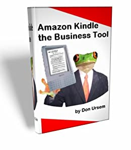 Amazon Kindle the Business Tool ...How to use it for increased business travel productivity(revised-082508) by [Ursem, D.A.]