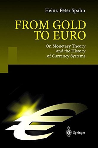 From Gold to Euro: On Monetary Theory and the History of Currency Systems by Peter Spahn (2001-03-26)